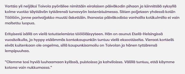 Toivola kertoo syyskuussa 2016 julkaistussa 3H+K -lehden haastattelussa asuvansa tyttärensä kanssa Helsingin Taka-Töölössä. Toivolan mukaan hän ei malttanut luopua tyttärensä vanhasta päiväkodista.