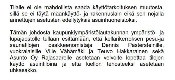 Helsingin kaupungin rakennusvalvonta tarkasti Hakkaraisen ja Vähämäen vuokraaman saunan 14. elokuuta ja totesi, että siellä on asuttu luvattomasti.