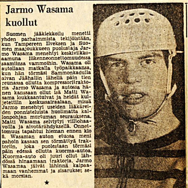Jarmo Wasaman kuolemasta uutisoitiin 3. helmikuuta 1966. Wasama oli Leijonien avainpelaaja, SM-sarjan viisinkertainen All Stars -puolustaja ja vuonna 1965 Suomen parhaaksi valittu jääkiekkoilija.