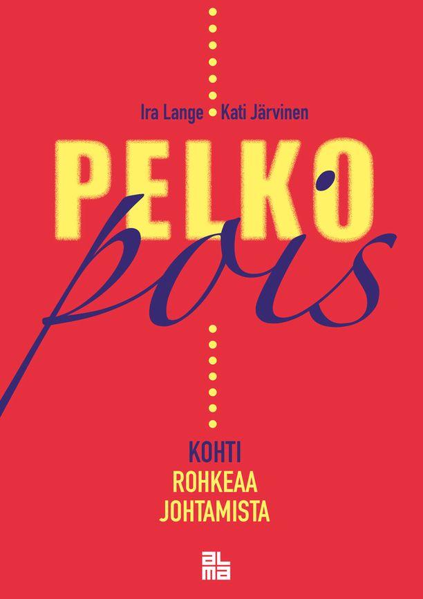 Työelämävalmentajat Ira Lange ja Kati Järvinen julkaisivat kesäkuussa kirjan Pelko pois – kohti rohkeaa johtamista (Alma Talent 2019).