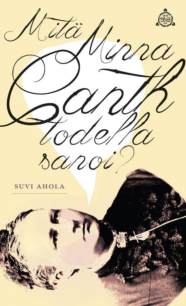 Suvi Ahola: Mitä Minna Canth todella sanoi?