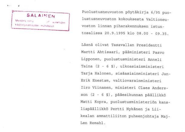 Presidentti Martti Ahtisaari ja pääministeri Paavo Lipponen päättivät syyskuussa 1995, että Suomi ei hae Naton jäseneksi. Punnittavana olivat yhtäältä liittoutumattomuuden merkitys Pohjolan vakaudelle, toisaalta Nato-liittoutumisen pelotemerkitys Venäjän potentiaalista uhkaa vastaan. He valitsivat vakauden.