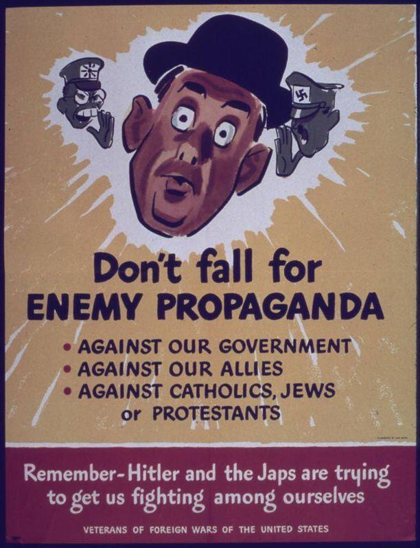Jo toisen maailman sodan aikaan liittoutuneet kehotti kansalaisiaan varautumaan akselivaltojen propagandaan.