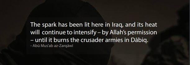 Mies Isisin ideologian takana, Abu Mus'ab al-Zarqawi sai surmansa USA:n ilmaiskussa vuonna 2009. Kyseinen sitaatti on jokaisessa Dabiq-lehden numerossa.