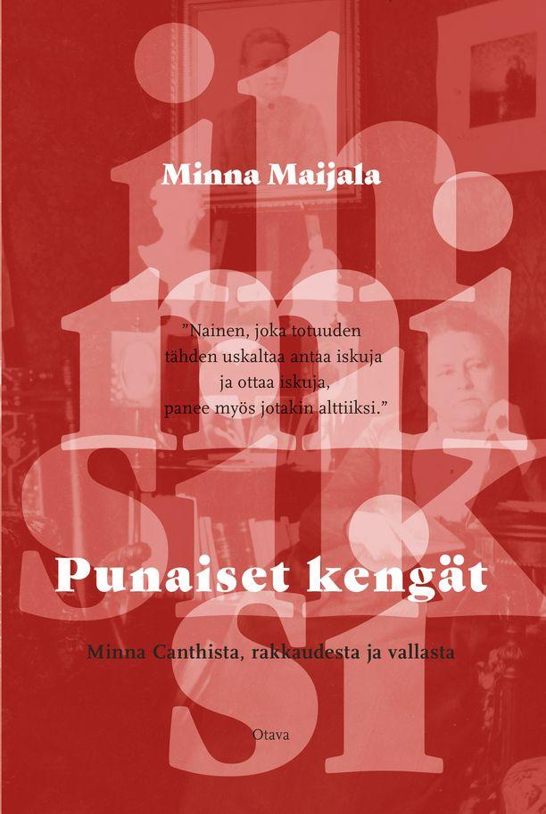 Minna Maijala: Punaiset kengät - Minna Canthista, rakkaudesta ja vallasta